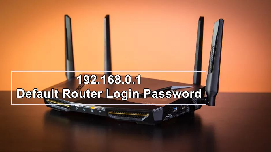 192.168.0.1 – 192.168.o1 Default Router Login Password